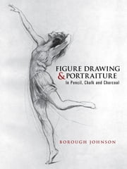 Figure Drawing and Portraiture - In Pencil, Chalk and Charcoal ebook by Borough Johnson