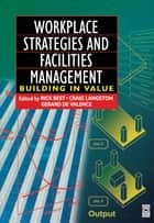 Workplace Strategies and Facilities Management ebook by Rick Best,Gerard de Valence,Craig Langston