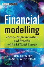 Financial Modelling - Theory, Implementation and Practice with MATLAB Source ebook by Daniel Wetterau,Joerg  Kienitz