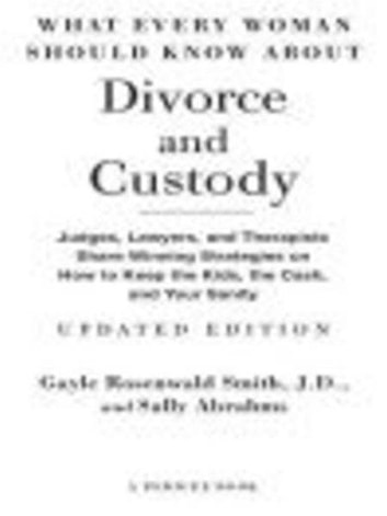 What Every Woman Should Know About Divorce and Custody (Rev) - Judges, Lawyers, and Therapists Share Winning Strategies onHow toKeep the Kids,the Cash, and Your Sanity ebook by Sally Abrahms,Gayle Rosenwald Smith, J.D.
