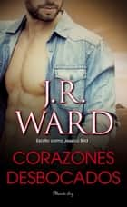 Corazones desbocados ebook by J.R. Ward