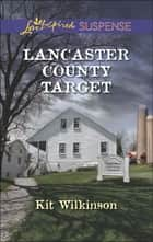Lancaster County Target (Mills & Boon Love Inspired Suspense) ebook by Kit Wilkinson