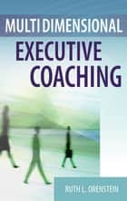 Multidimensional Executive Coaching ebook by Ruth L. Orenstein, PsyD
