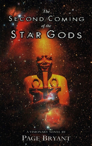 The Second Coming of the Star Gods - A Visionary Novel ebook by Page Bryant