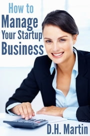 How to Manage Your Startup Business ebook by D.H. Martin