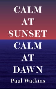 Calm at Sunset, Calm at Dawn ebook by Paul Watkins