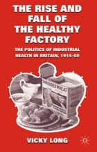 The Rise and Fall of the Healthy Factory ebook by V. Long