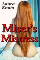 MISER'S MISTRESS ebook by LAURA KNOTS