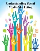 Understanding Social Media Marketing ebook by V.T.