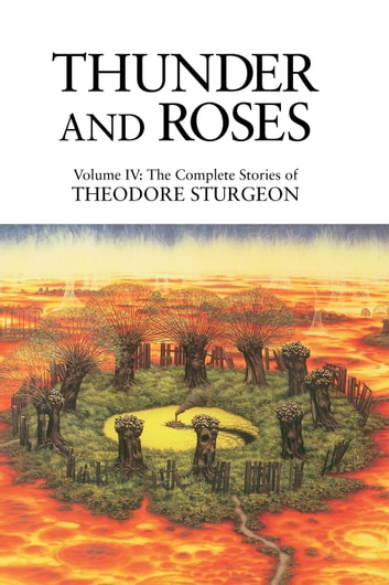 Thunder and Roses - Volume IV: The Complete Stories of Theodore Sturgeon ebook by Theodore Sturgeon