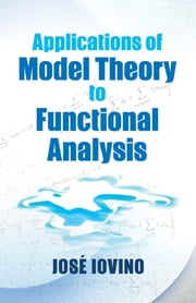 Applications of Model Theory to Functional Analysis ebook by Prof. Jose Iovino