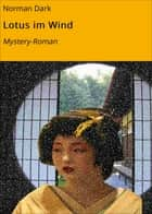 Lotus im Wind - Mystery-Roman ebook by Norman Dark