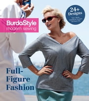 Full-Figure Fashion - 24 Plus-Size Patterns for Every Day ebook by BurdaStyle Magazine