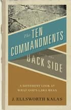 The Ten Commandments from the Back Side ebook by J. Ellsworth Kalas