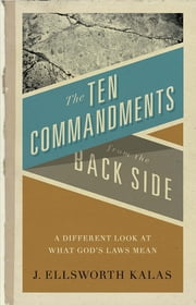 The Ten Commandments from the Back Side - Bible Stories with a Twist ebook by J. Ellsworth Kalas