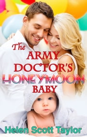 The Army Doctor's Honeymoon Baby (Army Doctor's Baby #6) ebook by Helen Scott Taylor
