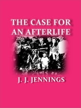 The Case for an Afterlife ebook by J. J. Jennings