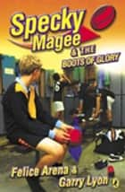 Specky Magee & the Boots of Glory ebook by Garry Lyon, Felice Arena
