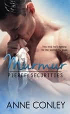 Murmur - Pierce Securities, #5 ebook by Anne Conley