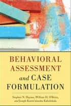 Behavioral Assessment and Case Formulation ebook by Stephen N. Haynes,William O'Brien,Joseph Kaholokula