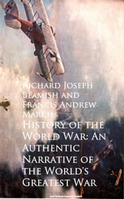 History of the World War: An Authentic Narrative ebook by Richard Joseph Beamish,Francis Andrew March
