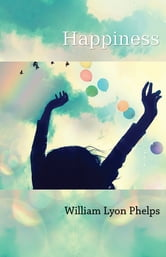 Happiness ebook by William Lyon Phelps