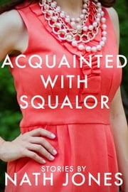 Acquainted with Squalor: Short Stories ebook by Nath Jones