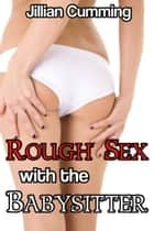 Rough Sex with the Babysitter ebook by Jillian Cumming