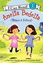 Amelia Bedelia Makes a Friend ebook by Herman Parish, Lynne Avril
