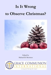 Is It Wrong to Observe Christmas? ebook by Michael D. Morrison