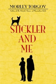 Stickler and Me ebook by Morley Torgov