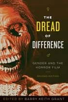 The Dread of Difference - Gender and the Horror Film ebook by Barry Keith Grant