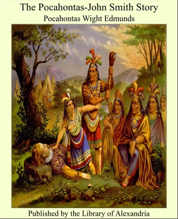 The Pocahontas-John Smith Story ebook by Pocahontas Wight Edmunds
