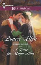 A Rose for Major Flint ebook by Louise Allen