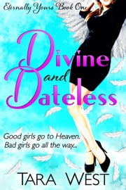 Divine and Dateless - Eternally Yours, #1 ebook by Tara West