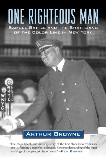 One Righteous Man - Samuel Battle and the Shattering of the Color Line in New York ebook by Arthur Browne