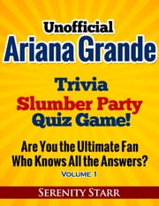 Unofficial Ariana Grande Trivia Slumber Party Quiz Game Volume 1 ebook by Serenity Starr