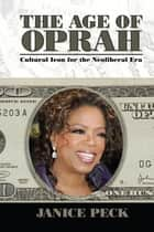 Age of Oprah ebook by Janice Peck