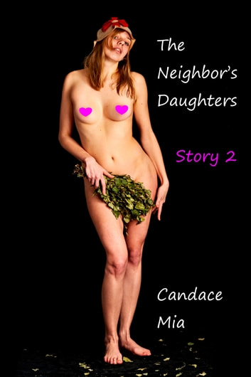 The Neighbor's Daughter: Story 2 ebook by Candace Mia