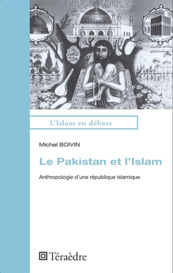 Le Pakistan et l'Islam - Anthropologie d'une république islamique ebook by Michel Boivin
