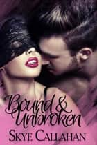 Bound & Unbroken - Out of Bounds, #1 ebook by Skye Callahan
