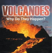 Volcanoes - Why Do They Happen? - Volcanoes for Kids ebook by Baby Professor