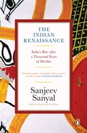 The Indian Rennaissance - India's Rise after a Thousand Years of Decline ebook by Sanjeev Sanyal