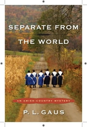 Separate from the World - An Amish-Country Mystery ebook by P. L. Gaus