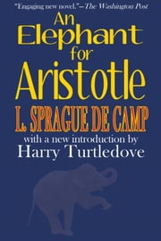 An Elephant for Aristotle ebook by L. Sprague de Camp