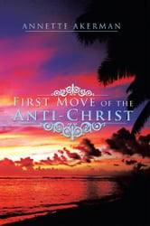 First Move of the Anti-Christ ebook by Annette Akerman