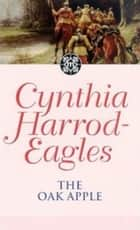 The Oak Apple - The Morland Dynasty, Book 4 ebook by Cynthia Harrod-Eagles