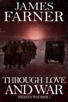 Through Love and War - Johann's War, #5 ebook by James Farner