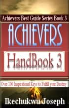 Achievers Handbook 3 - Over 100 Inspirational Keys to fulfill your Destiny ebook by Ikechukwu Joseph