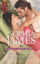 A Secret Consequence for the Viscount - A Regency Historical Romance ebook by Sophia James
